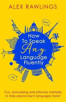 8 Methods To Help You Learn A Language by How To Speak Any Language Fluently By Alex Rawlings