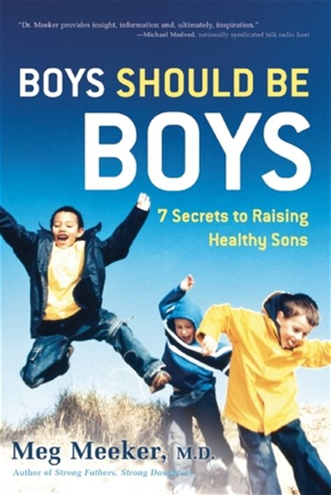 raising boys and other animals books boys should be boys 7 secrets to raising healthy sons by