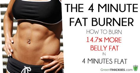 how to burn 14 7 more belly in 4 minutes flat