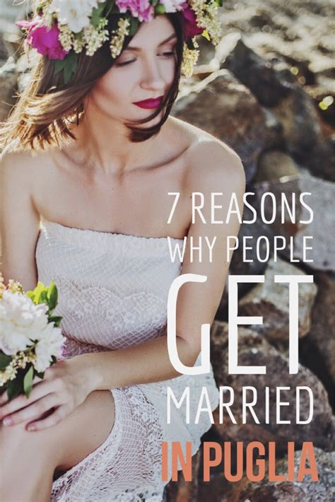 7 Reasons Why I Being Married by 7 Reasons Why You Ll Get Married In Puglia