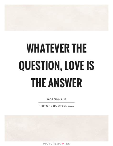 Is The Answer whatever the question is the answer picture quotes