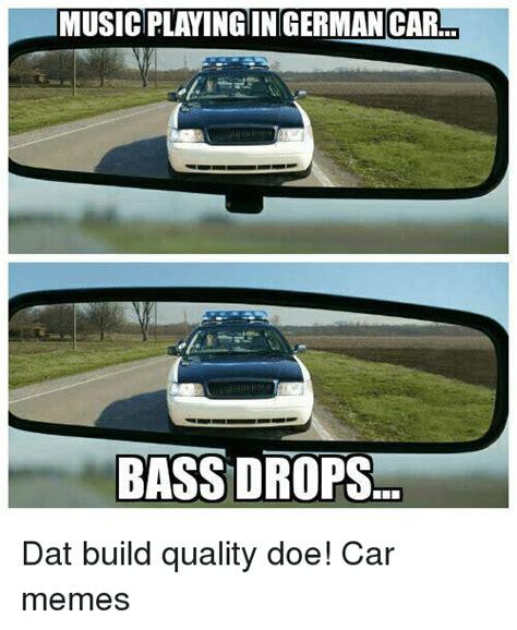 Car Audio Memes - music playingin german carl bass drops dat build quality