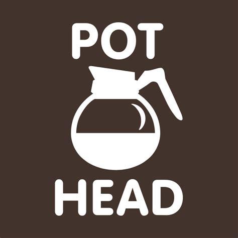 Cool Coffe Mugs pot head coffee drinker coffee t shirt teepublic