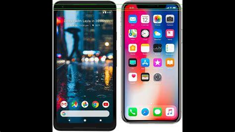 Iphone V Pixel 2 by Iphone X Vs Pixel 2 Xl Comparison