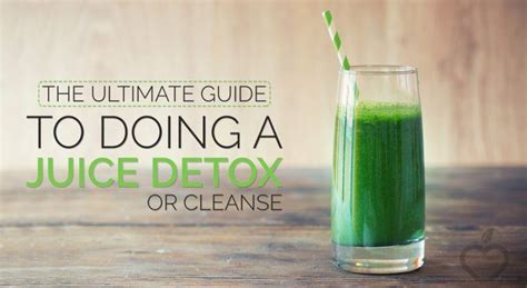 Doing A Detox by The Ultimate Guide To Doing A Juice Detox Or Cleanse