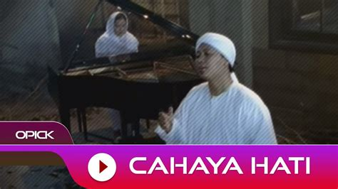 film cahaya hati youtube opick cahaya hati official video youtube