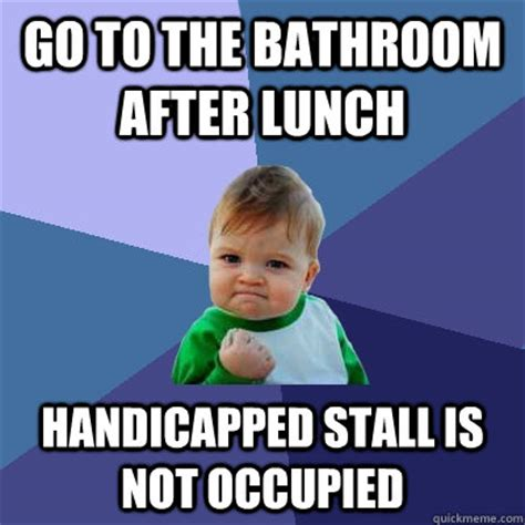 Bathroom Stall Meme - go to the bathroom after lunch handicapped stall is not
