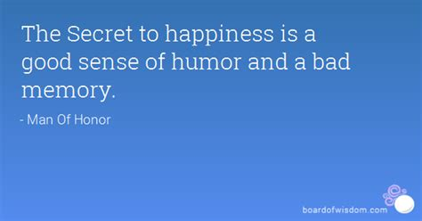 the secret to happiness is a good sense of humor and a bad