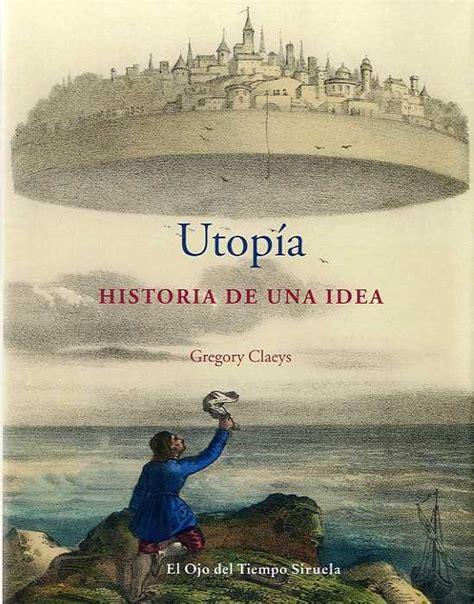 libro utopa ver tema utop 237 a historia de una idea gregory claeys 161 161 193 brete libro foro sobre libros