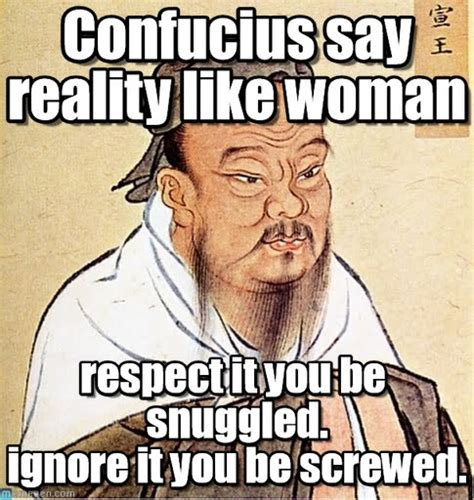 confucius say reality like woman confucius meme on memegen
