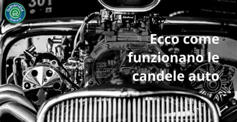 cambiare candele auto candele dell auto a cosa serve la candela in un auto