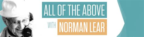 norman lear podcast podcastone all of the above with norman lear