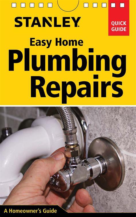 Plumbing Is Easy by Stanley Easy Home Plumbing Repairs 2015 Pdf