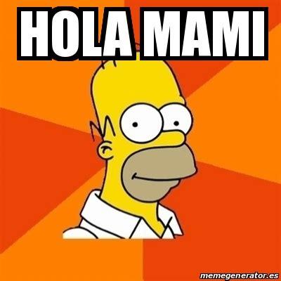 Meme Mami - meme homer hola mami 19848048