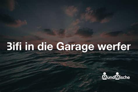 garage bedeutung bifi in die garage werfen bedeutung und definition