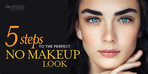 10 Steps For Makeup Look by 5 Steps To The No Makeup Look