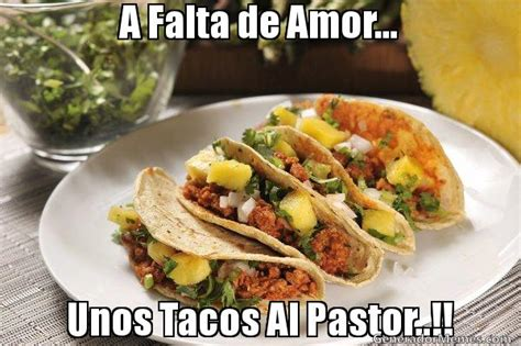 Tacos Al Pastor Meme - a falta de amor unos tacos al pastor meme tacos