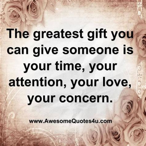 quot the greatest gift you can give someone is your time your