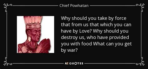 Why Should We Take You Mba by Quotes By Chief Powhatan A Z Quotes