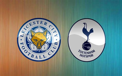 epl preview leicester city vs tottenham match preview and predictions