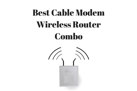 Modem Wifi Router Combo top 7 best cable modem router combo 2018 reviews