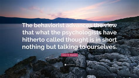 talking to ourselves b format john b watson quote the behaviorist advances the view that what the psychologists have
