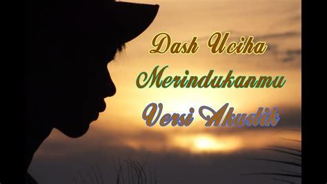 download mp3 free merindukanmu dash uciha dash uciha merindukanmu versi akustik youtube