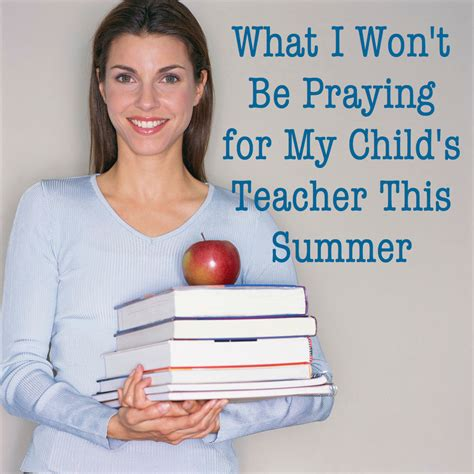 what people think a teachers summer is like vs what its what i won t be praying for my child s teacher this summer