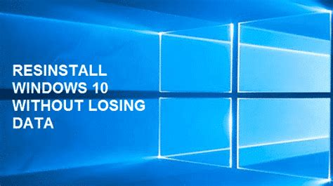 install windows 10 without losing data how to reinstall windows 10 without losing any data 2017
