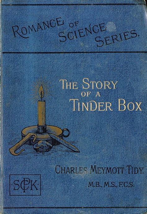 the story of a tinder box a course of lectures delivered before a juvenile auditory at the institution during the holidays of 1888 89 classic reprint books quot of science series the story of a tinder box