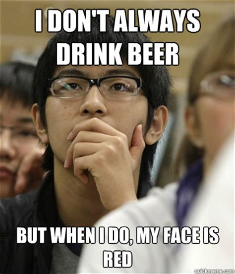 Asian Meme Face - i don t always drink beer but when i do my face is red