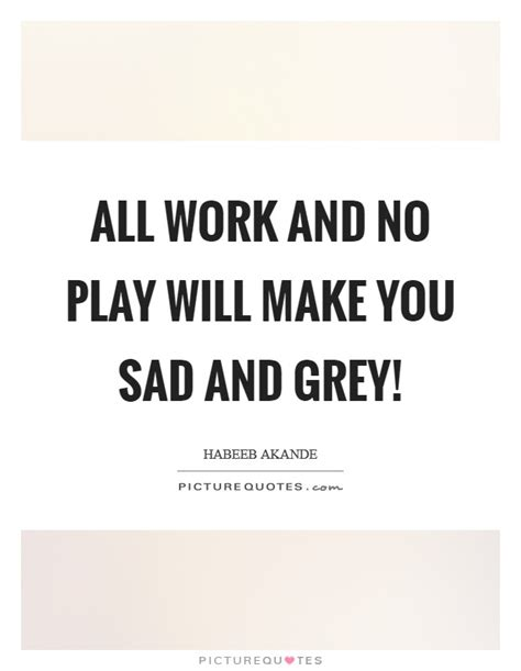 All Work No Play by Sad Quotes Sad Sayings Sad Picture Quotes Page 19