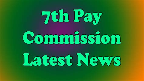 7th pay news 7th cpc news latest 7th pay commission news for central