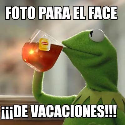 Fotos Memes - meme creator foto para el face 161 161 161 de vacaciones meme