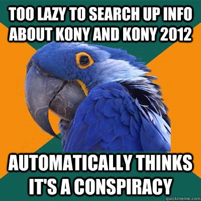 Too Lazy Meme - too lazy to search up info about kony and kony 2012