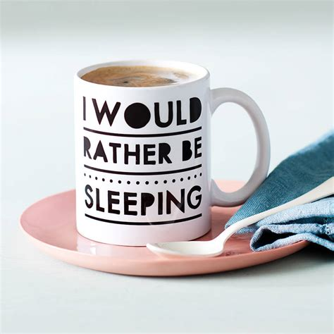 Sleep In Ceramic Mug I Would Rather Be Sleeping Ceramic Mug By Oakdene