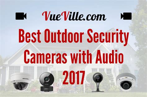 Best Security What Is The Best Outdoor Security Cameras With Audio 2017