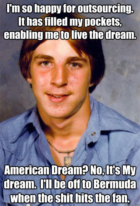 Dream On Meme - i m so happy for outsourcing it has filled my pockets
