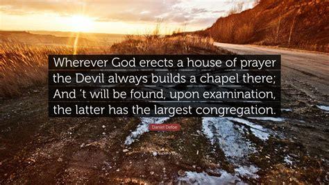house of prayer daniel defoe quote wherever god erects a house of prayer