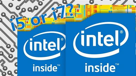 which is better intel i5 or i7 intel i5 vs i7 which one is best for you