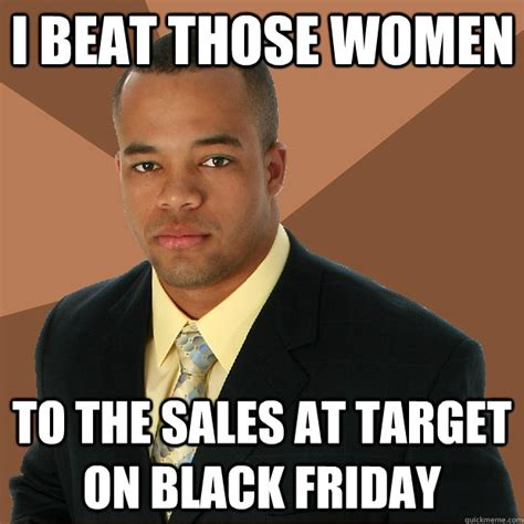 Successful Black Woman Meme - i beat those women to the sales at target on black friday