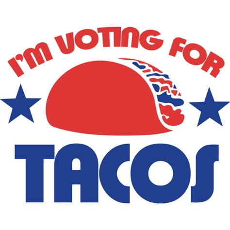 design by humans vote i m voting for tacos t shirt by bubbsnugg design by humans