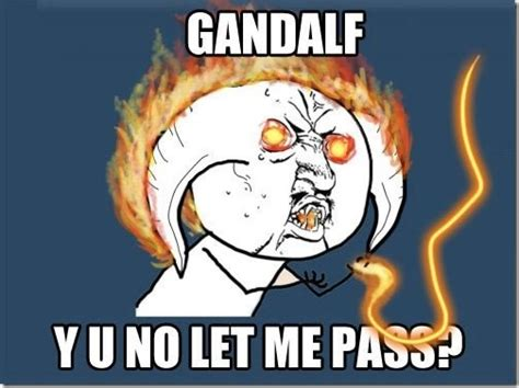 Yu No Meme Text - gandalf why u no