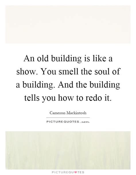 building quotes an old building is like a show you smell the soul of a