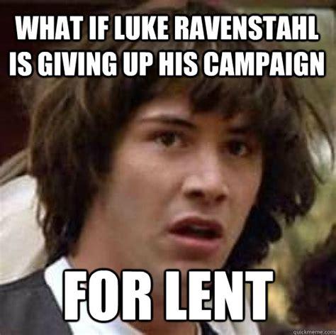 Lent Meme - what if luke ravenstahl is giving up his caign for lent