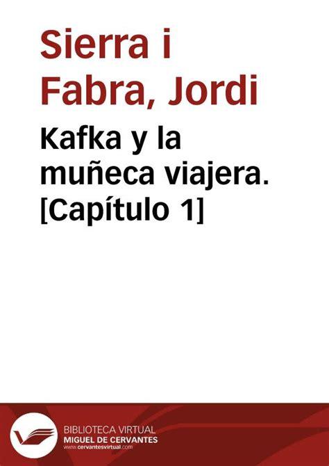 kafka y la muneca kafka y la mu 241 eca viajera cap 237 tulo 1 jordi sierra i fabra biblioteca virtual miguel de
