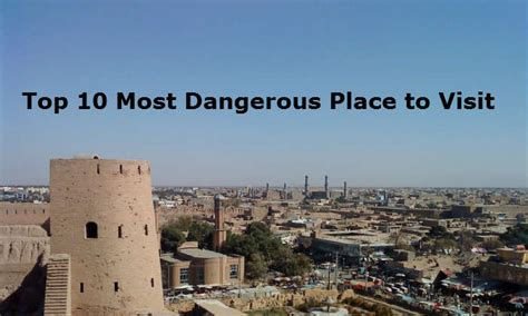 Top Dangerous Places To Go On Vacation by Top 10 Most Dangerous Countries To Visit As A Tourist