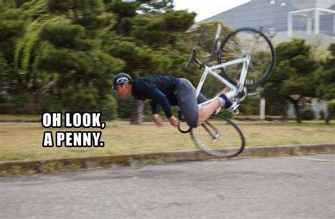 Bike Crash Meme - best of quot oh look a penny quot 24 pics