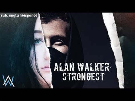 alan walker strongest alan walker strongest sub english espa 241 ol youtube