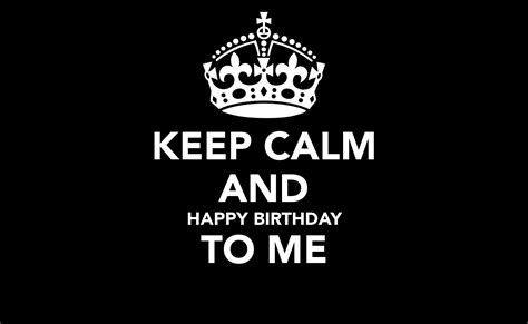 Wish Him Happy Birthday For Me Keep Calm And Happy Birthday To Me Image